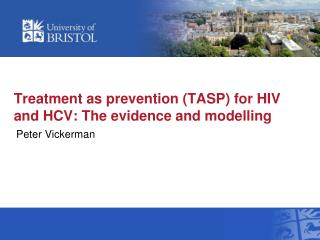 Treatment as  prevention (TASP)  for HIV and  HCV:  The evidence and modelling