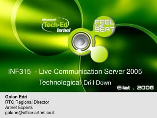 INF315  - Live Communication Server 2005 Technological Drill Down