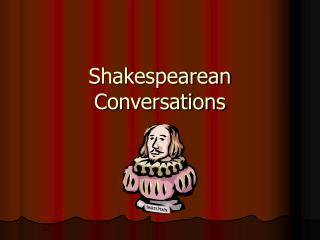 Shakespearean Conversations