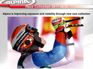 Race Collection 2011-2012 Alpina is improving exposure and visibility through new race collection