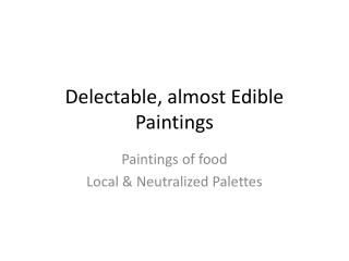Delectable, almost Edible  Paintings
