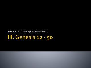 III. Genesis 12 - 50