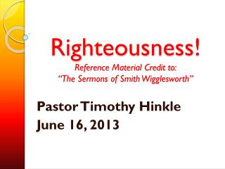 "Righteousness! Reference Material Credit to: ""The Sermons of Smith Wigglesworth"""
