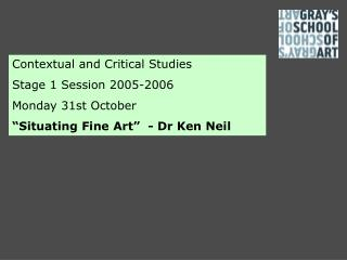 Contextual and Critical Studies Stage 1 Session 2005-2006 Monday 31st October