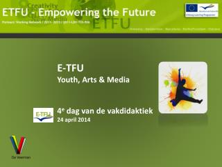 E-TFU Youth , Arts & Media 4 e  dag van de vakdidaktiek 24 april 2014