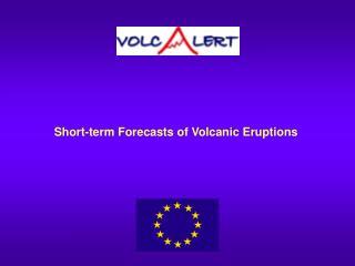 Short-term Forecasts of Volcanic Eruptions
