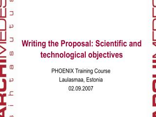 Writing the Proposal: Scientific and technological objectives