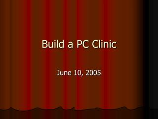 Build a PC Clinic