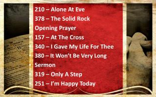 210 – Alone At Eve 378 – The Solid Rock Opening Prayer 157 – At The Cross