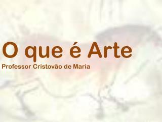 O que é Arte Professor Cristovão de Maria