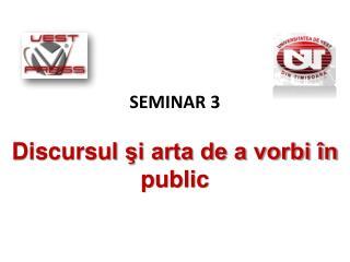 SEMINAR  3 Discursul şi arta de a vorbi în public