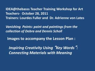 IDEA@thebasss  Teacher Training Workshop for Art Teachers-   October  28,  2011