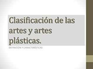 Clasificación  de  las artes  y  artes plásticas .