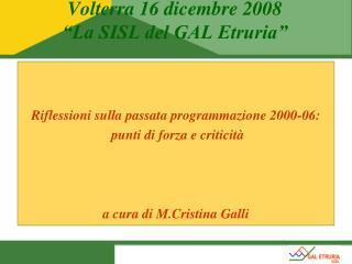 """Volterra 16 dicembre 2008 """"La SISL del GAL Etruria"""""""