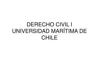 DERECHO CIVIL I UNIVERSIDAD MARÍTIMA DE CHILE