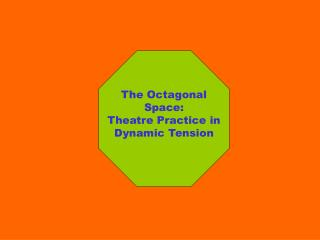The Octagonal Space:  Theatre Practice in Dynamic Tension