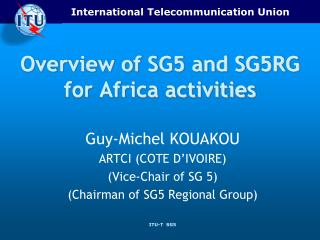 Overview of SG5 and SG5RG for Africa activities