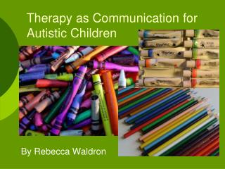 Therapy as Communication for Autistic Children