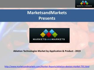 Ablation Technologies Market by Application & Product - 2019