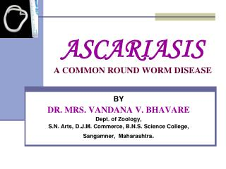 ASCARIASIS A COMMON ROUND WORM DISEASE