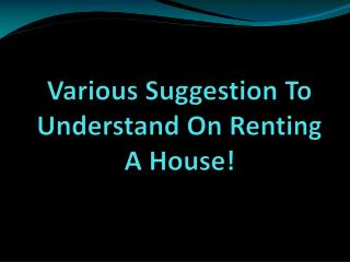 Various Suggestion To Understand On Renting A House!