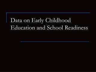 Data on Early Childhood Education and School Readiness