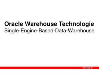 Oracle Warehouse Technologie Single-Engine-Based-Data-Warehouse