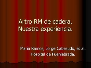 Artro RM de cadera. Nuestra experiencia.