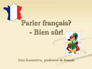 Parler français?  - Bien sûr!