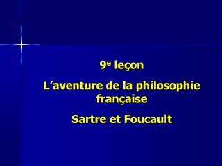 9 e  leçon L'aventure de la philosophie française Sartre et Foucault
