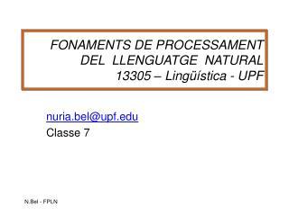 FONAMENTS DE PROCESSAMENT DEL  LLENGUATGE  NATURAL 13305 – Lingüística - UPF