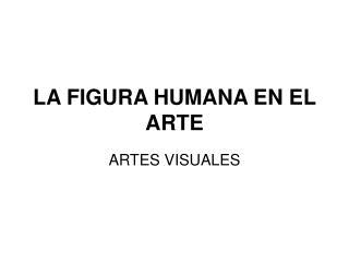 LA FIGURA HUMANA EN EL ARTE