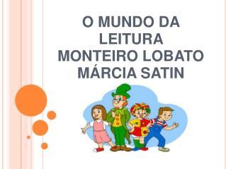O MUNDO DA LEITURA  MONTEIRO LOBATO MÁRCIA SATIN