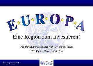 Eine Region zum Investieren!  Dirk Stöwer, Fondsmanager NESTOR Europa Fonds