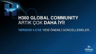 H360 GLOBAL COMMUNITY  ARTIK ÇOK  DAHA İYİ! VERSION 4.0'de YENİ ÖNEMLİ GÜNCELLEMELER ...