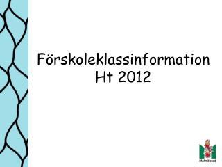 Förskoleklassinformation  Ht 2012