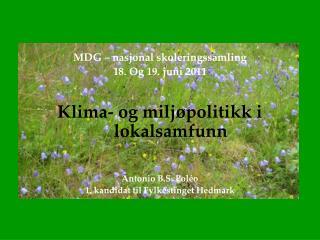 MDG – nasjonal skoleringssamling  18. Og 19. juni 2011 Klima- og miljøpolitikk i lokalsamfunn