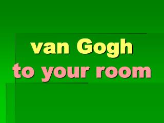 van Gogh to your room