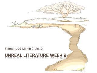 Unreal Literature Week 9