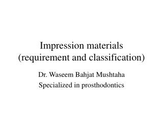 Impression materials (requirement and classification)