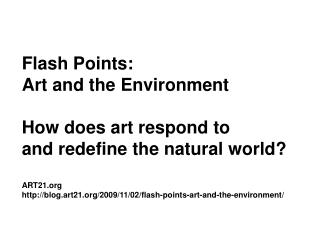 Flash Points:  Art and the Environment How does art respond to  and redefine the natural world?
