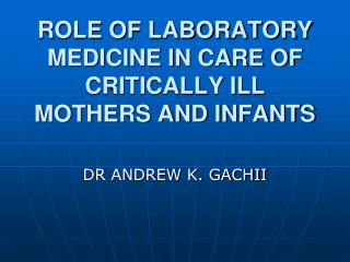 ROLE OF LABORATORY MEDICINE IN CARE OF CRITICALLY ILL MOTHERS AND INFANTS