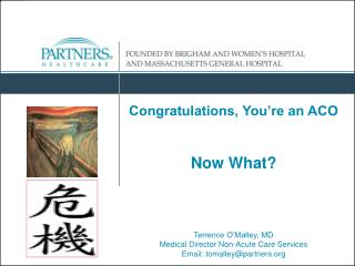 Congratulations, You�re an ACO Now What? Terrence O�Malley, MD
