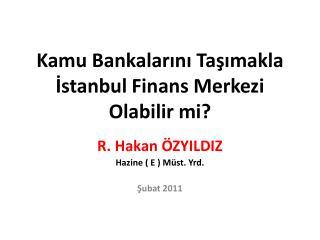 Kamu Bankalarını Taşımakla İstanbul Finans Merkezi Olabilir mi?