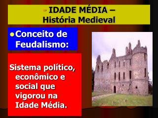 - IDADE M DIA    Hist ria Medieval
