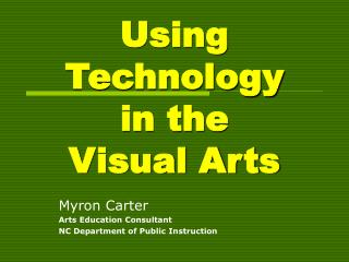 Using Technology  in the  Visual Arts