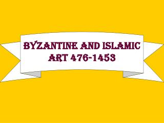 Byzantine and Islamic Art 476-1453