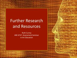 Further Research and Resources Ruth Currey ARE 6747: Assessment Seminar  in Art Education