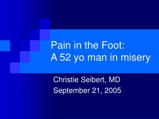 Pain in the Foot:  A 52 yo man in misery