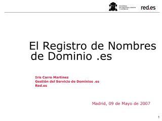 Iris Carro Mart�nez Gesti�n del Servicio de Dominios .es Red.es